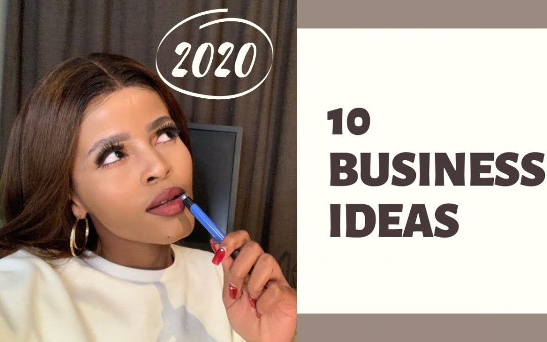 10 PROFITABLE BUSINESS IDEAS IN 2020 |  START NOW | South African youtuber.